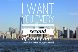 I want you every second of every day.