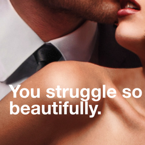 You struggle so beautifully.